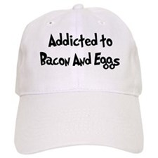 Addicted to Bacon And Eggs Baseball Cap