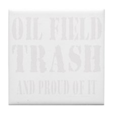 OIL FIELD TRASH T-SHIRTS AND GIFTS Tile Coaster