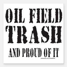 "OIL FIELD TRASH T-SHIRTS Square Car Magnet 3"" x 3"""