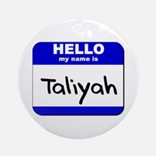 hello my name is taliyah  Ornament (Round)
