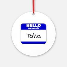 hello my name is talia  Ornament (Round)