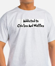Addicted to Chicken And Waffl T-Shirt