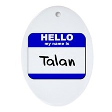 hello my name is talan  Oval Ornament