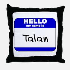 hello my name is talan  Throw Pillow