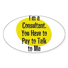 I'm a Consultant. You Have to Oval Decal
