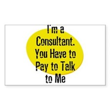 I'm a Consultant. You Have to Sticker (Rectangular