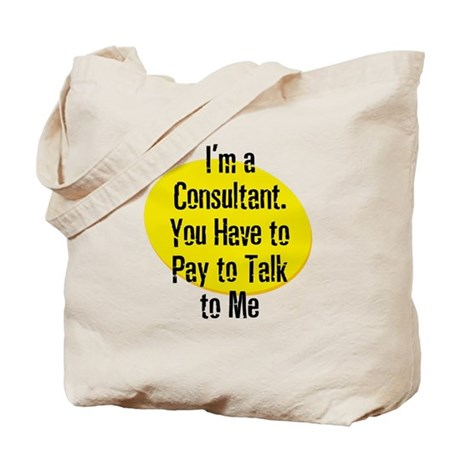 I'm a Consultant. You Have to Tote Bag