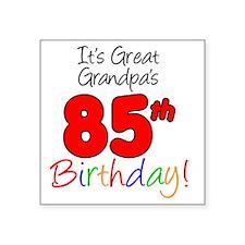 """Great Grandpas 85th Birthda Square Sticker 3"""" x 3"""""""