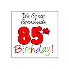 "Great Grandmas 85th Birthda Square Sticker 3"" x 3"""