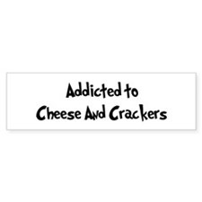 Addicted to Cheese And Cracke Bumper Bumper Sticker