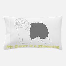 Sister is a Sheepdog Pillow Case