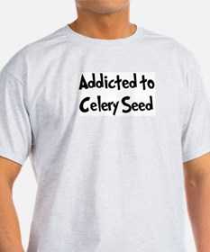 Addicted to Celery Seed T-Shirt