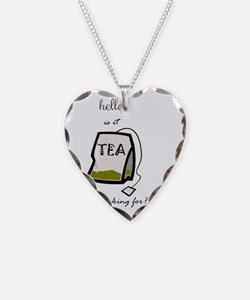 Hello is it tea... Necklace