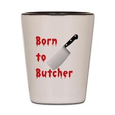 Born to Butcher Shot Glass