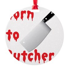 Born to Butcher Ornament