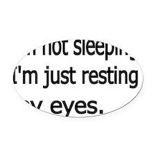 Im not sleeping,Im just resting my Oval Car Magnet