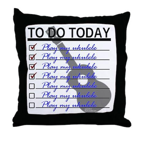 To Do Today - Play Ukulele Throw Pillow
