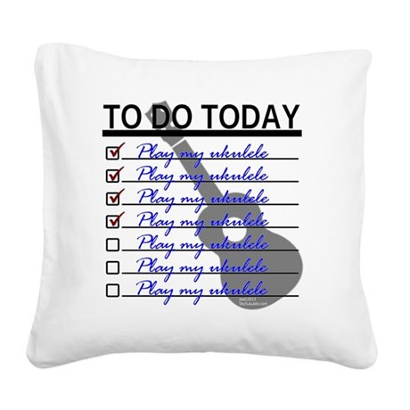 To Do Today - Play Ukulele Square Canvas Pillow