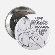 """I Wear White Because I Love My Dad 2.25"""" Button"""