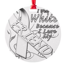 I Wear White Because I Love My Frie Ornament