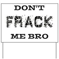 Don't Frack Me Bro Yard Sign