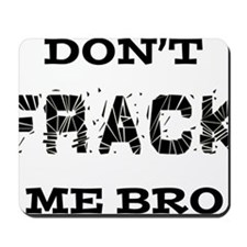 Don't Frack Me Bro Mousepad