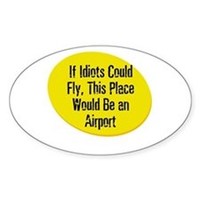 If Idiots Could Fly, This Pla Oval Decal