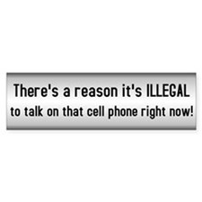Cell Phones Are Illegal For A Reason Bumper Sticker