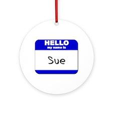 hello my name is sue  Ornament (Round)