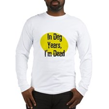 In Dog Years, I'm Dead Long Sleeve T-Shirt
