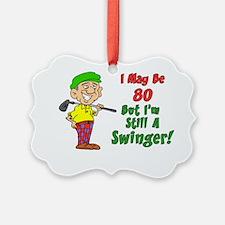 May Be 80 Still Swinger Ornament