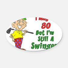 May Be 80 Still Swinger Oval Car Magnet