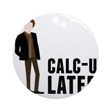 Calc-U-Later Round Ornament