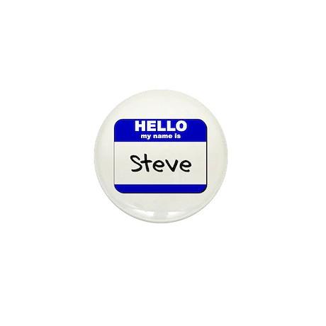 hello my name is steve Mini Button
