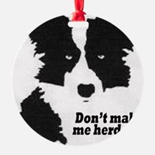 Don't Make Me Herd You Ornament