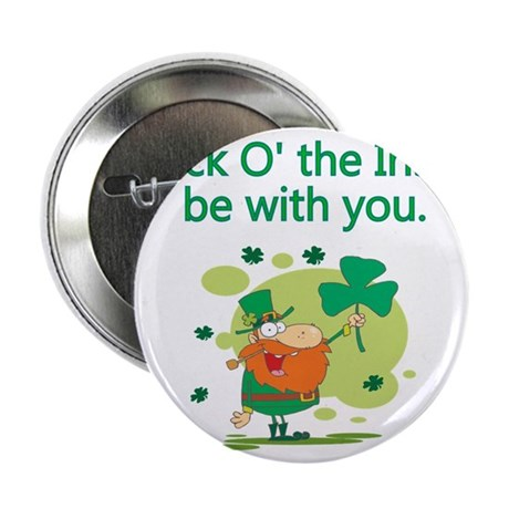 "Luck O the Irish be with you 2.25"" Button"
