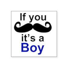 "If you moustache its a boy Square Sticker 3"" x 3"""