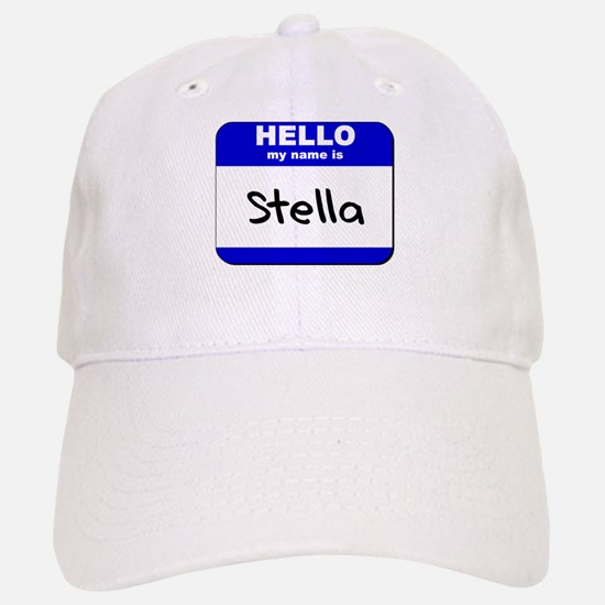 hello my name is stella Baseball Baseball Cap