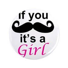 "If you moustache its a girl 3.5"" Button"