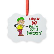 60 But Still Swinger Ornament