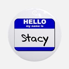 hello my name is stacy  Ornament (Round)
