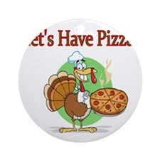 Lets Have Pizza Round Ornament