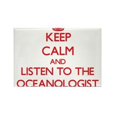 Keep Calm and Listen to the Oceanologist Magnets