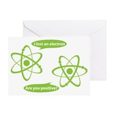 I lost and electron. Are you positiv Greeting Card