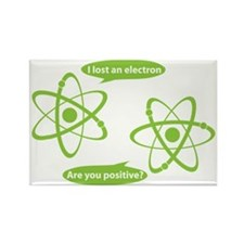 I lost and electron. Are you posi Rectangle Magnet