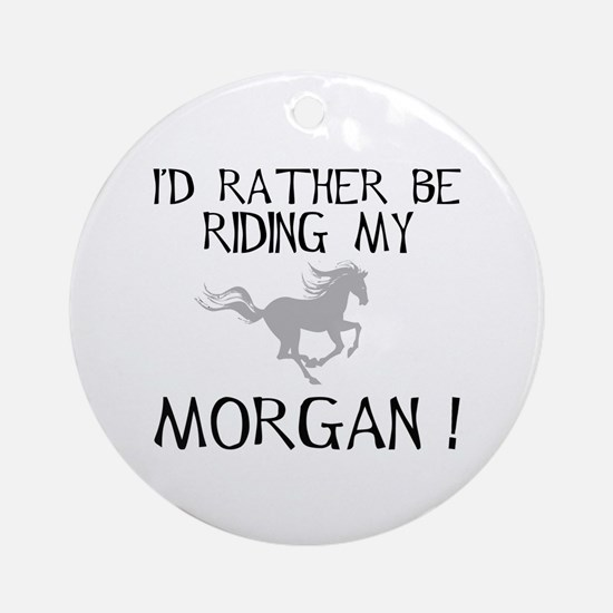 Rather Be...Morgan! Ornament (Round)