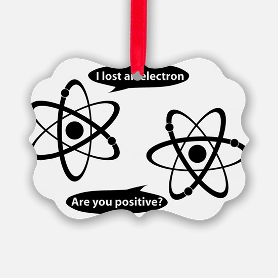 I lost and electron. Are you posi Ornament