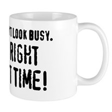 Of Course I Dont Look Busy. I Did It Ri Small Mug
