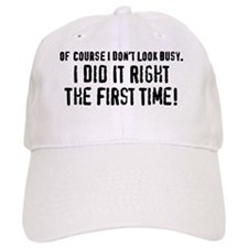 Of Course I Dont Look Busy. I Did It Right The Baseball Cap