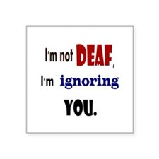 "Im not deaf Square Sticker 3"" x 3"""